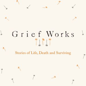 Grief Works podcast